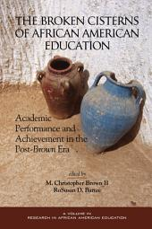 The Broken Cisterns of African American Education: Academic Performance and Achievement in the Post-Brown Era