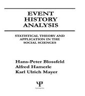 Event History Analysis: Statistical theory and Application in the Social Sciences