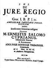 De iure regio ad Grot. I. B. P. l. IV.