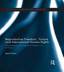 Reproductive Freedom, Torture and International Human Rights