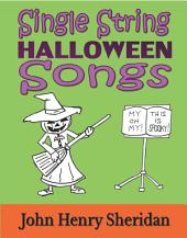 Single String Halloween Songs: A Dozen Spooky and Spine-Tingling Songs Written Especially for the Beginner Guitarist Using Single String TAB