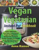 Essential Vegan   Vegetarian Instant Pot Cookbook PDF