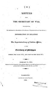 Letter from the Secretary of War, Transmitting, (in Obedience to a Resolution of the House of Representatives of the 18th Ult.) Information in Relation to the Superintendency of Indian Affairs, in the Territory of Michigan During the Year 1820, and Part of the Year 1821 ...