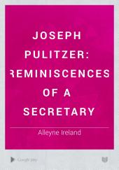Joseph Pulitzer: Reminiscences of a Secretary