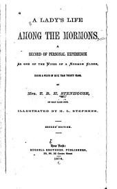 Exposé of Polygaymy in Utah: A Lady's Life Among the Mormons : a Record of Personal Experience as One of the Wives of a Mormon Elder, During a Period of More Than Twenty Years