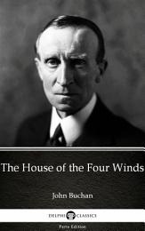 The House of the Four Winds by John Buchan - Delphi Classics (Illustrated)