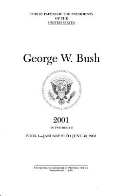 Public Papers of the Presidents of the United States  George W  Bush PDF