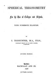 Spherical Trigonometry, for the Use of Colleges and Schools: With Numerous Examples