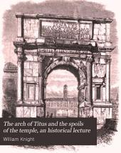 The arch of Titus and the spoils of the temple, an historical lecture