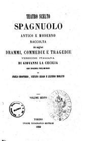 Teatro scelto spagnuolo antico e moderno raccolta dei migliori drammi, commedie e tragedie versione italiana di Giovanni La Cecilia: 8, Volume 6