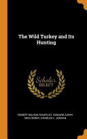 The Wild Turkey and Its Hunting PDF