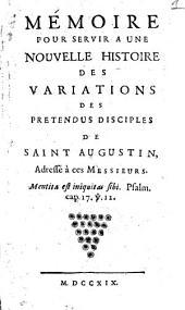 Memoire pour servir a une nouvelle histoire des variations des pretendus disciples de saint Augustin, adresse à ces messieurs ..