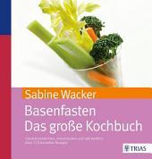 Basenfasten - Das große Kochbuch: Gesund abnehmen und entschlacken mit über 170 Rezepten, Ausgabe 3