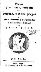 Blumen-, Frucht- und Dornenstücke oder Ehestand, Tod und Hochzeit des Armenadvokaten F. St. Siebenkäs im Reichsmarktflecken Kuhschnappel
