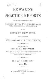 Howard's Practice Reports: Containing Cases Under the Code of Civil Procedure and the General Practice of the State of New York, Selected from Decisions of All the Courts with Notes, Volume 2