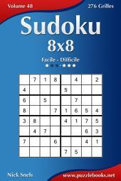 Sudoku 8x8 - Facile à Difficile - Volume 48 - 276 Grilles