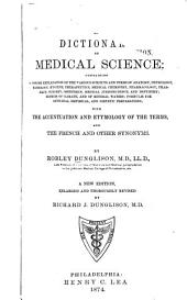 A Dictionary of Medical Science: Containing a Concise Explanation of the Various Subjects and Terms of Anatomy, Physiology, Pathology, Hygiene, Therapeutics, Medical Chemistry, Pharmacology, Pharmacy, Surgery, Obstetrics, Medical Jurisprudence, and Dentistry, Notices of Climate, and of Mineral Waters, Formulae for Officinal, Empirical and Dietetic Preparations : with the Accentuation and Etymology of the Terms, and the French and Other Synonyms