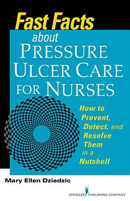Fast Facts About Pressure Ulcer Care for Nurses