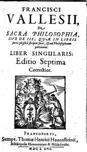 De Sacra Philosophia, Sive De Iis, Quae In Libris sacris physice scripta sunt, & ad Philosophiam pertinent