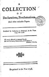 A collection of declarations, proclamations, and other valuable papers [by or in the cause of the Old and Young Pretenders]. Published by authority at Edinburgh, in the years 1745 and 1746: Volume 1
