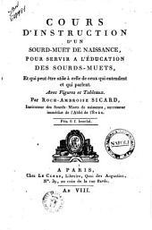 Cours d'instruction d'un sourd-muet de naissance, pour servir a l'éducation des sourds-muets ... Avec figures et tableaux. Par Roch-Ambroise Sicard..