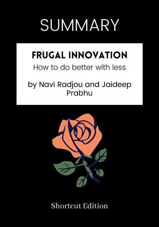 SUMMARY   Frugal Innovation  How To Do Better With Less By Navi Radjou And Jaideep Prabhu PDF