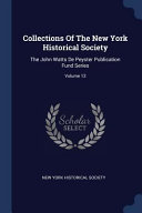Collections of the New York Historical Society  The John Watts de Peyster Publication Fund Series  PDF