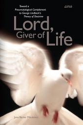"""Lord, Giver of Life"": Toward a Pneumatological Complement to George Lindbeck's Theory of Doctrine"