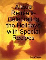 Alexia Renée's- Celebrating the Holidays with Special Recipes