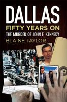 Dallas 50 Years On  The Murder of John F  Kennedy PDF