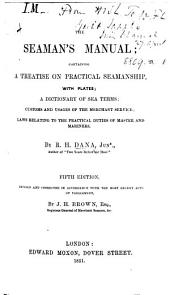 The Seaman's Manual, containing a treatise on practical seamanship, with plates; a dictionary of sea terms; customs and usages of the merchant service; laws relating to the practical duties of master and mariner