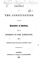 Project of the Constitution for the Republic of Bolivia, with an address of the Liberator [Simón Bolívar]. Translated from the original published in Lima