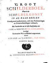 Groot schilderboek, waar in de schilderkonst in al haar deelen grondig werd onderweezen, ook door redeneeringen en printverbeeldingen verklaard ...
