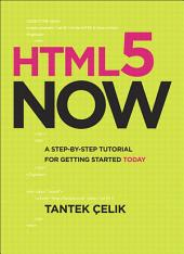 HTML5 Now: A Step-by-Step Video Tutorial for Getting Started Today, Enhanced Edition