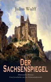 Der Sachsenspiegel (Historischer Roman - Eine Geschichte aus der Hohenstaufenzeit)