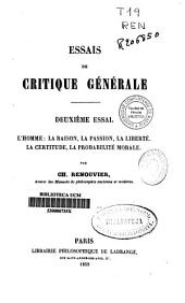Essais de critique générale: L'home: La raison, la passion, la liberté, la certitude, la probabilité morale, Volume2