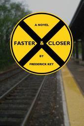 Faster & Closer: A Novel
