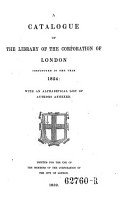 A Catalogue Of The Library Of The Corporation Of London Instituted In The Year 1824 With An Alphabetical List Of Authors Annexed
