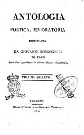 Antologia poetica, ed oratoria compilata da Giovanni Borgogelli di Fano ... Volume primo [-decimo]: 4