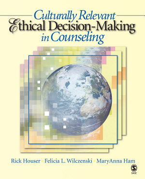 Culturally Relevant Ethical Decision Making in Counseling