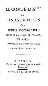 Le Comte D'A**** Ou Les Aventures D'Un Jeune Voyageur: Sorti De La Cour De France, En 1789, Volume1