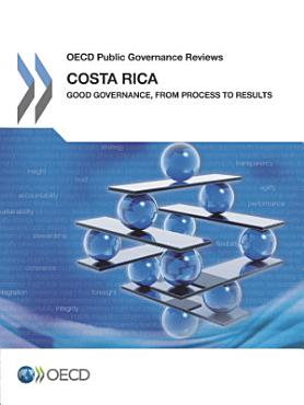 OECD Public Governance Reviews Costa Rica  Good Governance  from Process to Results PDF