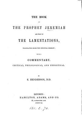 The book of the prophet Jeremiah and that of the Lamentations  tr  with a comm  by E  Henderson PDF