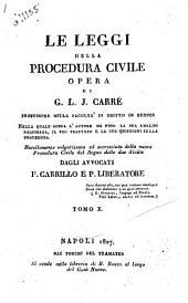 Le leggi della procedura civile opera di G. L. J. Carré ... nella quale opera l'autore ha fuso la sua analisi ragionata il suo trattato ... novellamente volgarizzata ed accresciuta della nouva procedura civile del Regno delle due Sicilie dagli avvocati F. Carrillo e P. Liberatore ... Tomo 1. [-13]: Volume 10