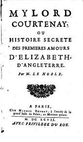 Mylord Courtenay ou histoire secrète des premières amours d'Elizabeth d'Angleterre