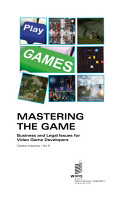 Mastering the Game  Business and Legal Issues for Video Game Developers PDF