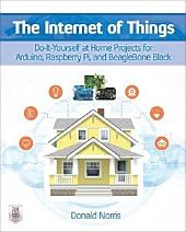 The Internet of Things: Do-It-Yourself at Home Projects for Arduino, Raspberry Pi and BeagleBone Black