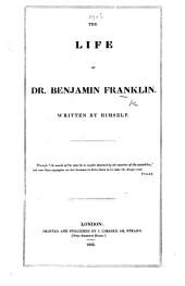 The Life of Dr. Benjamin Franklin, Written by Himself
