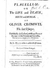 Flagellum: or, the Life and death, birth and burial of Oliver Cromwell, the late usurper ... By S. T. Gent. i.e. James Heath. With a portrait