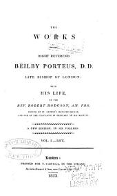 Works of the Right Reverend Beilby Porteus, Late Bishop of London: With His Life, Volume 1